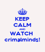 KEEP CALM AND WATCH  crimalminds! - Personalised Poster A4 size