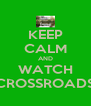 KEEP CALM AND WATCH CROSSROADS - Personalised Poster A4 size