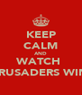 KEEP CALM AND WATCH  CRUSADERS WIN  - Personalised Poster A4 size