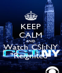 "KEEP CALM AND Watch CSI:NY ""Reignited"" - Personalised Poster A4 size"