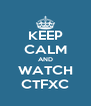 KEEP CALM AND WATCH CTFXC - Personalised Poster A4 size