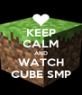 KEEP CALM AND WATCH CUBE SMP - Personalised Poster A4 size