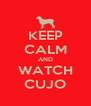 KEEP CALM AND WATCH CUJO - Personalised Poster A4 size