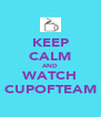 KEEP CALM AND WATCH CUPOFTEAM - Personalised Poster A4 size
