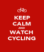 KEEP CALM AND WATCH CYCLING - Personalised Poster A4 size