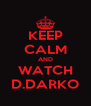 KEEP CALM AND WATCH D.DARKO - Personalised Poster A4 size