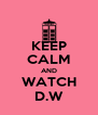 KEEP CALM AND WATCH D.W - Personalised Poster A4 size