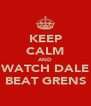 KEEP CALM AND WATCH DALE BEAT GRENS - Personalised Poster A4 size