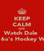 KEEP CALM AND Watch Dale  u16a's Hockey Win - Personalised Poster A4 size