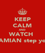 KEEP CALM AND WATCH  DAMIAN step you  - Personalised Poster A4 size