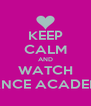 KEEP CALM AND WATCH DANCE ACADEMY - Personalised Poster A4 size