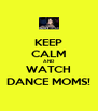 KEEP CALM AND WATCH DANCE MOMS! - Personalised Poster A4 size