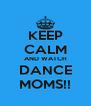 KEEP CALM AND WATCH DANCE MOMS!! - Personalised Poster A4 size