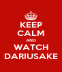 KEEP CALM AND WATCH DARIUSAKE - Personalised Poster A4 size
