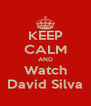 KEEP CALM AND Watch David Silva - Personalised Poster A4 size