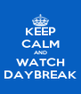 KEEP CALM AND WATCH DAYBREAK - Personalised Poster A4 size
