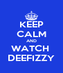 KEEP CALM AND WATCH  DEEFIZZY - Personalised Poster A4 size