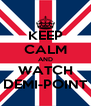 KEEP CALM AND WATCH DEMI-POINT - Personalised Poster A4 size
