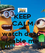 KEEP CALM AND watch desp- icable me - Personalised Poster A4 size