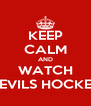 KEEP CALM AND WATCH DEVILS HOCKEY - Personalised Poster A4 size