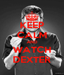 KEEP CALM AND WATCH DEXTER - Personalised Poster A4 size