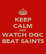 KEEP CALM AND WATCH DGC BEAT SAINTS - Personalised Poster A4 size