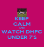 KEEP CALM AND WATCH DHFC UNDER 7'S - Personalised Poster A4 size