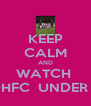 KEEP CALM AND WATCH  DHFC  UNDER 7 - Personalised Poster A4 size