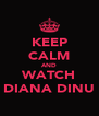 KEEP CALM AND WATCH DIANA DINU - Personalised Poster A4 size