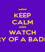 KEEP CALM AND WATCH DIARY OF A BADMAN - Personalised Poster A4 size