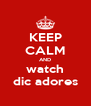 KEEP CALM AND watch dic adores - Personalised Poster A4 size
