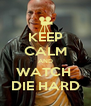 KEEP CALM AND WATCH  DIE HARD - Personalised Poster A4 size