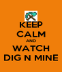 KEEP CALM AND WATCH DIG N MINE - Personalised Poster A4 size
