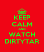 KEEP CALM AND WATCH DIRTYTAR - Personalised Poster A4 size