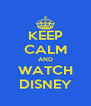 KEEP CALM AND WATCH DISNEY - Personalised Poster A4 size