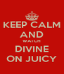 KEEP CALM AND WATCH DIVINE ON JUICY - Personalised Poster A4 size