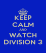 KEEP CALM AND WATCH DIVISION 3 - Personalised Poster A4 size