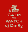 KEEP CALM AND WATCH dj DmRg - Personalised Poster A4 size