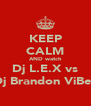 KEEP CALM AND watch Dj L.E.X vs Dj Brandon ViBeS - Personalised Poster A4 size