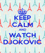 KEEP CALM AND WATCH DJOKOVIC - Personalised Poster A4 size