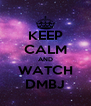 KEEP CALM AND WATCH DMBJ - Personalised Poster A4 size