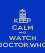 KEEP CALM AND WATCH DOCTOR.WHO - Personalised Poster A4 size