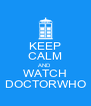KEEP CALM AND WATCH DOCTORWHO - Personalised Poster A4 size