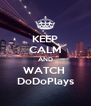 KEEP CALM AND WATCH  DoDoPlays - Personalised Poster A4 size