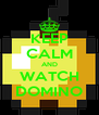 KEEP CALM AND WATCH DOMINO - Personalised Poster A4 size