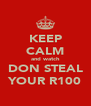 KEEP CALM and watch DON STEAL YOUR R100 - Personalised Poster A4 size