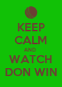 KEEP CALM AND  WATCH DON WIN - Personalised Poster A4 size