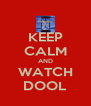 KEEP CALM AND WATCH DOOL - Personalised Poster A4 size
