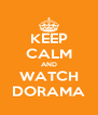 KEEP CALM AND WATCH DORAMA - Personalised Poster A4 size