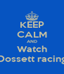 KEEP CALM AND Watch Dossett racing - Personalised Poster A4 size